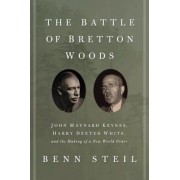 The Battle of Bretton Woods: John Maynard Keynes, Harry Dexter White, and the Making of a New World Order, Hardcover