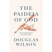 Paideia of God: & Other Essays on Education, Paperback/Douglas Wilson