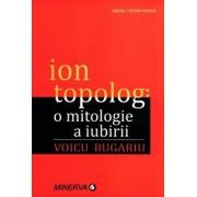 O mitologie a iubirii/Ion Topolog