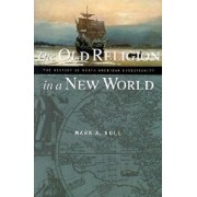 The Old Religion in a New World: The History of North American Christianity, Paperback/Mark A. Noll
