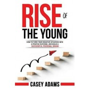 Rise of the Young: How to Turn Your Negative Situation Into a Positive Outcome, and Build a Successful Personal Brand, Paperback/Casey Adams