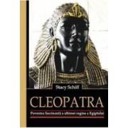 Cleopatra. Povestea fascinanta a ultimei regine a Egiptului - Stacy Schiff