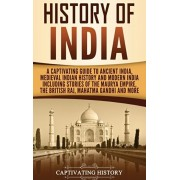 History of India: A Captivating Guide to Ancient India, Medieval Indian History, and Modern India Including Stories of the Maurya Empire, Hardcover/Captivating History