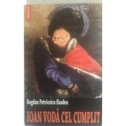 IOAN VODA CEL CUMPLIT. Aventurile. Domnia,Razboaiele.Moartea lui. Rolul sau in istoria universala si in viata poporului roman (1572-1574)
