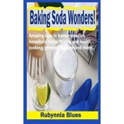 Baking Soda Wonders!: Amazing Uses in Home Remedies, Household Hacks, Beauty and Health, Cooking, Personal Hygiene and More..., Paperback/Rubynnia Blues