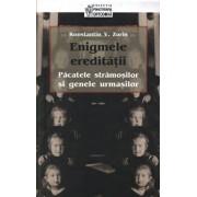 Enigmele ereditatii. Pacatele stramosilor si genele urmasilor/Konstantin V. Zorin