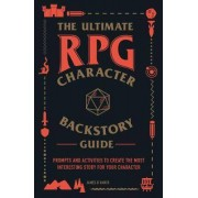 The Ultimate RPG Character Backstory Guide by James D'Amato