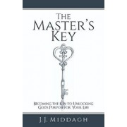 The Master's Key: Becoming the Key to Unlocking God's Purpose for Your Life, Paperback/J. J. Middagh