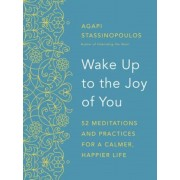 Wake Up to the Joy of You: 52 Meditations and Practices for a Calmer, Happier Life, Hardcover