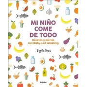 Mi Nińo Come de Todo (Todo Lo Que Tienes Que Saber Sobre Baby-Led Weaning) / My Child Eats Everything (All You Need to Know about Baby-Led Weaning), Paperback/Begona Prats
