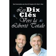 Les Dix Cle&'769;s Vers La Liberte&'769; Totale - Ten Keys to Total Freedom French, Paperback