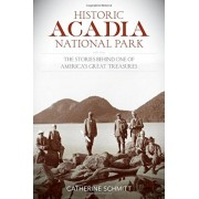 Historic Acadia National Park: The Stories Behind One of America's Great Treasures, Paperback