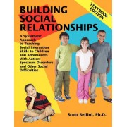 Building Social Relationships: Textbook Edition: A Systematic Approach to Teaching Social Interaction Skills to Children and Adolescents with Autism S