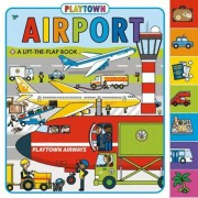 Playtown: Airport: A Lift-The-Flap Book, Hardcover