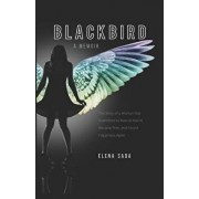 Blackbird-A Memoir: The Story of a Woman Who Submitted to Marcial Maciel, Became Free, and Found Happiness Again, Paperback/Elena Sada