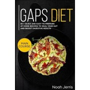 Gaps Diet: Main Course - 80 + Quick and Easy to Prepare at Home Recipes to Heal Your Gut and Boost Digestive Health (Leaky Gut &, Paperback/Noah Jerris