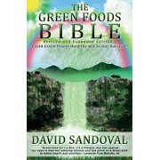 The Green Foods Bible - Revised and Expanded Edition: Could Green Plants Hold the Key to Our Survival?, Paperback/David Sandoval