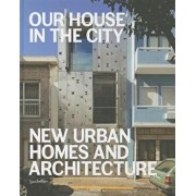 Our House in the City: New Urban Homes and Architecture, Hardcover/Sofia Borges