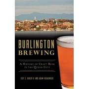 Burlington Brewing: A History of Craft Beer in the Queen City, Paperback/Jeff S. Baker II
