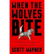 When the Wolves Bite: Two Billionaires, One Company, and an Epic Wall Street Battle, Hardcover
