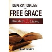 Dispensationalism and Free Grace: Intimately Linked, Paperback/Grant Hawley