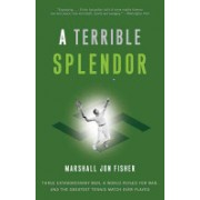 Terrible Splendor - Three Extraordinary Men, a World Poised for War and the Greatest Tennis Match Ever Played (Fisher Marshall Jon)(Paperback) (9780307393951)