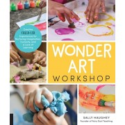 Wonder Art Workshop. Creative Child-Led Experiences for Nurturing Imagination, Curiosity, and a Love of Learning, Paperback/Sally Haughey