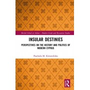 Insular Destinies: Perspectives on the History and Politics of Modern Cyprus, Hardcover/Paschalis Kitromilides