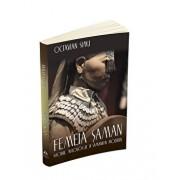 Femeia saman. istorie, mitologie si samanism modern/Octavian Simu