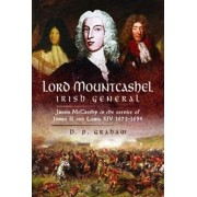 Lord Mountcashel: Irish Jacobite General. Justin MacCarthy in the service of James II and Louis XIV, 1673-1694, Hardback/D. P. Graham