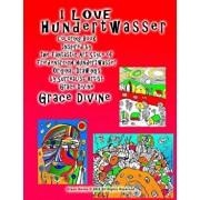 I LOVE Hundertwasser Coloring Book Inspired by the Fantastic Art Style of Friedensreich Hundertwasser Original Drawings by Surrealist Artist Grace Div, Paperback/Grace Divine