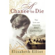 A Chance to Die: The Life and Legacy of Amy Carmichael, Paperback/Elisabeth Elliot