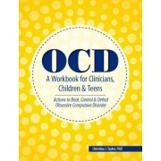 Ocd: A Workbook for Clinicians, Children and Teens: Actions to Beat, Control & Defeat Obsessive Compulsive Disorder, Paperback