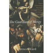The Guardian of Mercy: How an Extraordinary Painting by Caravaggio Changed an Ordinary Life Today, Hardcover