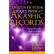 Discover Your Soul's Path Through the Akashic Records: Taking Your Life from Ordinary to Extraordinary, Paperback