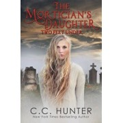 The Mortician's Daughter: Two Feet Under, Paperback/C. C. Hunter