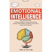Emotional Intelligence: A Collection of 7 Books in 1 - Emotional Intelligence, Social Anxiety, Dating for Introverts, Public Speaking, Confide, Hardcover/James W. Williams
