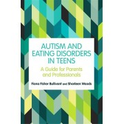 Autism and Eating Disorders in Teens par Bullivant & Fiona FisherWoods & Sharleen