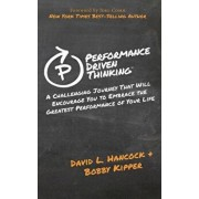 Performance-Driven Thinking: A Challenging Journey That Will Encourage You to Embrace the Greatest Performance of Your Life, Paperback/David L. Hancock