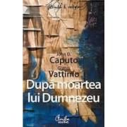 Dupa moartea lui Dumnezeu - John D. Caputo Gianni Vattimo