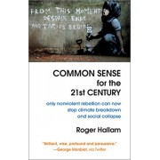 Common Sense for the 21st Century: Only Nonviolent Rebellion Can Now Stop Climate Breakdown and Social Collapse, Paperback/Roger Hallam