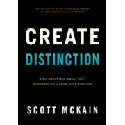 """Create Distinction: What to Do When """"Great"""" Isn't Good Enough to Grow Your Business, Hardcover"""