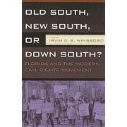 Old South, New South, or Down South?: Florida and the Modern Civil Rights Movement, Paperback/Irvin D. S. Winsboro