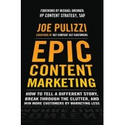 Epic Content Marketing: How to Tell a Different Story, Break Through the Clutter, and Win More Customers by Marketing Less, Hardcover