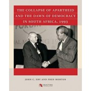 The Collapse of Apartheid and the Dawn of Democracy in South Africa, 1993, Paperback/John C. Eby