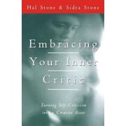 Embracing Your Inner Critic: Turning Self-Criticism Into a Creative Asset, Paperback/Hal Stone
