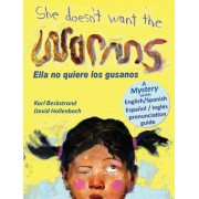 She Doesn't Want the Worms - Ella No Quiere Los Gusanos: A Mystery
