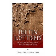 The Ten Lost Tribes: The History and Mystery of the Lost Tribes of Israel, Paperback/Charles River Editors