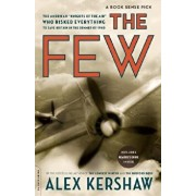 The Few: The American Knights of the Air Who Risked Everything to Save Britain in the Summer of 1940, Paperback/Alex Kershaw
