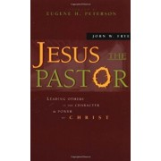 Jesus the Pastor: Leading Others in the Character and Power of Christ, Paperback/John W. Frye